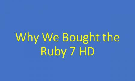 Graphic of blog title: Why We Bought the Ruby 7 HD