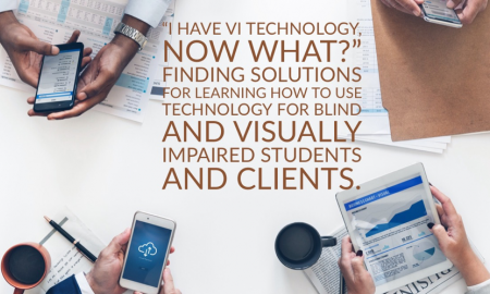 "4 photos of hands holding devices with text, ""I have VI technology, now what? Finding solutions for learning how to use tech."""