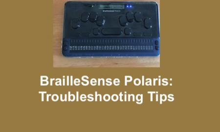 "Photo of a BrailleSense Polaris - a 32-cell braille notetaker - and text, ""BrailleSense Polaris: Troubleshooting Tips"""