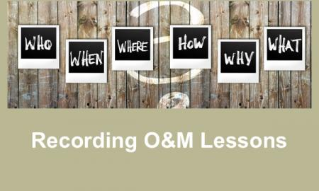 "Sign with Who, When Where, How, Why and What with text, ""Recording O&M lessons"""