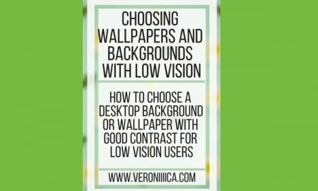 Choosing Wallpapers and backgrounds with low vision. www.veroniiiica.com