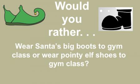 "Image of green pointed/curled elf shoe with a bell & Santa boot and text, ""Would you rather wear Santa's big boots or Elf shoes?"
