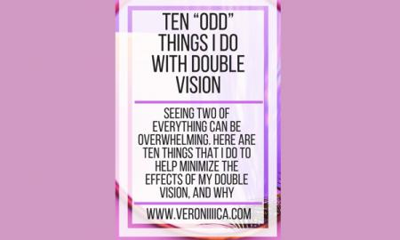 "Ten ""odd"" things I do with double vision. www.veroniiiica.com"