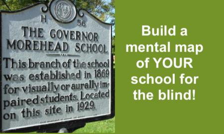 """Photo of Governor Morehead School sign, established in 1869. Text, """"Build a mental map of YOUR school for the blind!"""""""