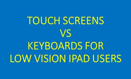 Title text: Touch screens vs keyboards for low vision ipad users