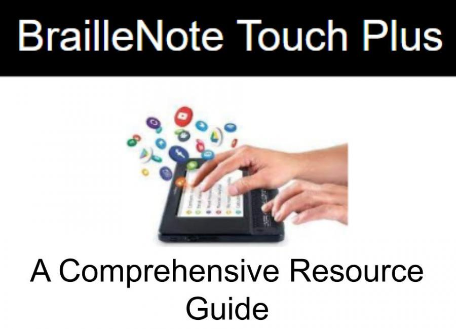 "photo: hands on a BralleNote Touch Plus with app icons flying up. Text, ""BrailleNote touch Plus: A comprehensive Resource Guide"""