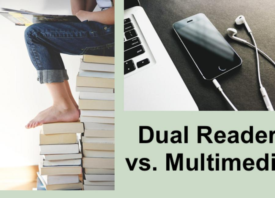 """Photo of girl sitting on stack of books reading & photo of computer, phone with ear buds. Text: """"Dual Reader VS. multimedia"""