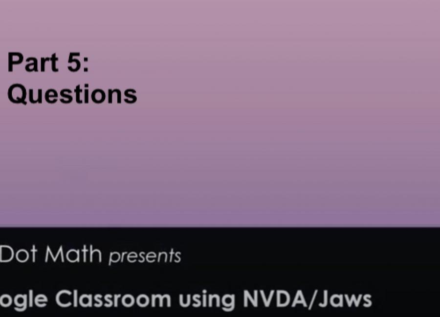 "Graphic: with text, ""Six Dot Math presents Google Classroom using NVDA/JAWS Part 5: Questions"""