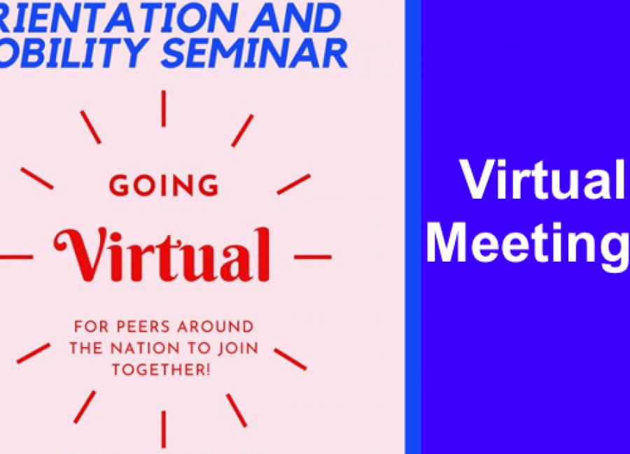 """Flier for virtual O&M meeting, """"Orientation and Mobility Seminar, going Virtual for peers around the nation to join together"""""""