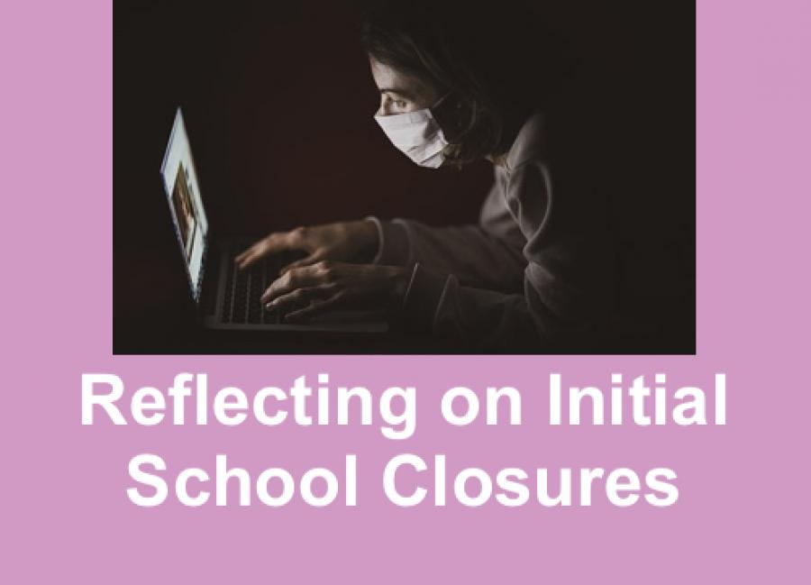 """Image of person wearing a face mask leaning over and typing on a computer; text: """" Reflections on Initial School Closures"""""""