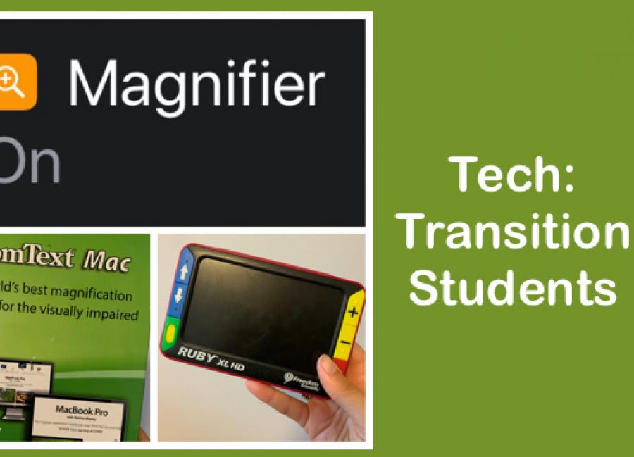 "3 images of tech: Ruby, ZoomText, Magnifier and text, ""Tech: Transition Students"""