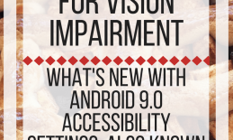 Android Pie Accessibility for Vision Impairment. www.veroniiiica.com