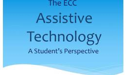 """The ECC Assistive Technology: A Student's Perspective"""