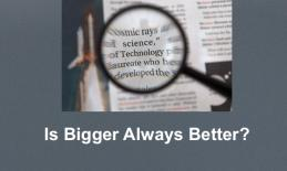 "Magnifying glass held over four lines with parts of four words and text, ""Is Bigger Always Better?"""