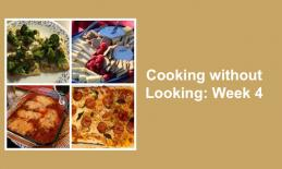 "College of 4 photos: flatbread, chicken farm, pizza, and cheese/cracker snack tray, with text, ""Cooking without Looking: Week 4"""