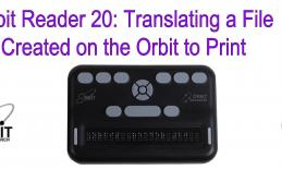 "Image with Orbit Reader and text: ""Orbit Reader 20: Translating a File Created on the Orbit to Print."""
