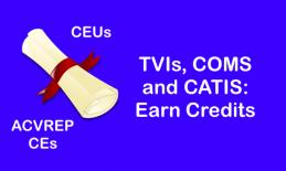 "diploma with text, ""CEUs, ACVREP CEs. TVIs, COMS and CATIS: Earn Credits"