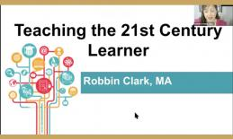 Screenshot of Teaching the 21st Century Learner with Robbin Clark, MA powerpoint during the recorded webinar and Robbin.