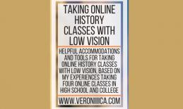 """graphic of title: """"Taking Online History Classes with Low vision. www.veroniiiica.com"""