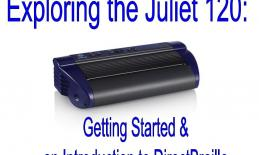 """image of Juliet embosser with text, """"Exploring the Juliet 120: Getting Started & introduction to DirectBraille."""""""