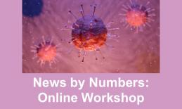 "Image of COVID-19 virus and text, ""News by Numbers Online Workshop"""