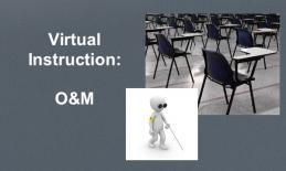 "Desks in empty classroom and cartoon character with cane with text, ""Virtual Instruction: O&M"""