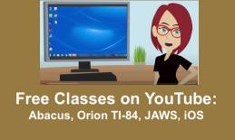 """Cartoon image of teacher in front of computer running JAWS and text, """"Free Classes on YouTube: Abacus, Orion TI-84, JAWS, iOS""""."""