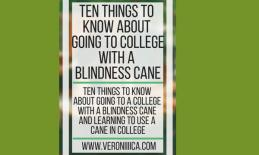 Tent things to know about going to college with a blindness cane. www.veroniiiica.com