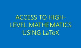 Text of title graphic: Access to High-Level Mathematics using LaTeX