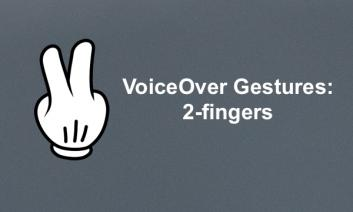 """Cartoon hand with two fingers extended and text, """"VoiceOver Gestures: 2-finger"""""""