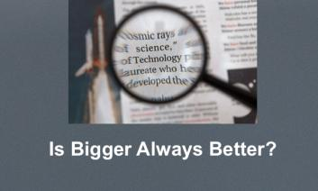 """Magnifying glass held over four lines with parts of four words and text, """"Is Bigger Always Better?"""""""