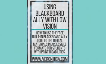 """graphic with """"Using Blackboard Ally with Low vision. www.veroniiiica.com"""""""