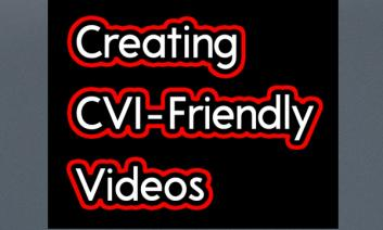 """Black background with red bubbled words, """"Creating CVI-Friendly Videos"""""""