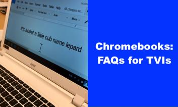 """Photo of Chromebook with"""" magnified screen and text, """"Chromebooks: FAQs for TVIs"""
