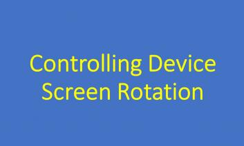 Text of Blog Title: Controlling Device Screen Rotation