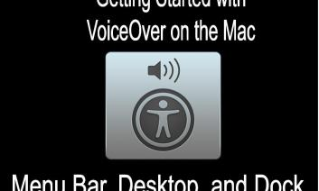 """Icon with Accessibility and speaker images. Text, """"Getting Started with Voiceover on the Mac: Menu Bar, Desktop and Dock."""""""