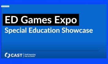 """Graphic with text: """"Ed Games Expo: Special Education Showcase. CAST: Until leaning has no limits."""""""