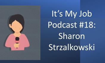 "Cartoon girl holding mic with text, ""It's my Job #18: Sharon Strzalkowski"""