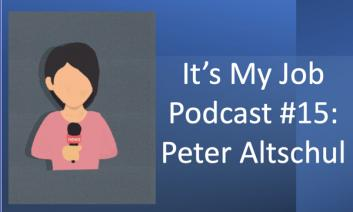 """Cartoon image of girl holding a mic and text, """"It's My Job Podcast #15: Peter Altschul"""""""