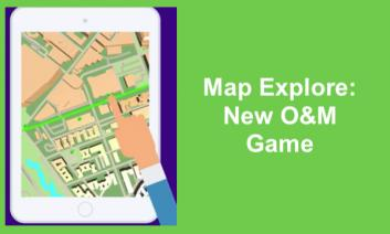 "cartoon image of a finger touching a sonified, highlighted street in the Map Explore app and text, ""Map Explore: New O&M Game"""