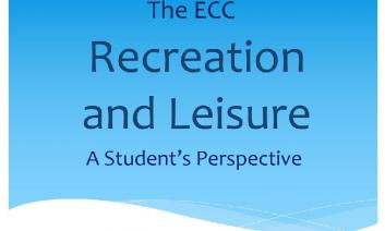 """Image with text, """"The ECC: Recreating and Leisure A Student's Perspective"""""""
