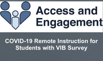 "Access and Engagement logo and text, ""COVID-19 Remote Instruction for Students with VIB Survey"""