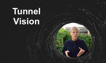 """Black tunnel with Sol, blond British teen, standing at the end of the tunnel and text, """"Tunnel Vision"""""""