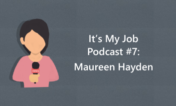 """Cartoon image of a girl holding a microphone and text, """"It's My Job Podcast #7: Maureen Hayden"""""""