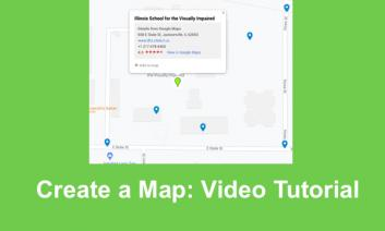 "Image of Google map of Illinois School for Visually Impaired and text, ""Create A Map: Video Tutorial"""