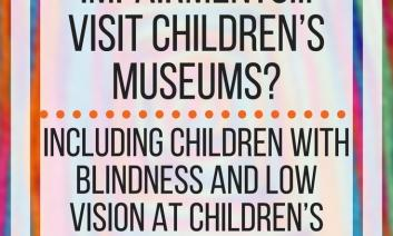How do people with vision impairments visit children's museums? www.veroniiiica.com