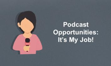 "cartoon image of young woman holding a microphone and text, ""Podcast Opportunities: It's My Job!"""