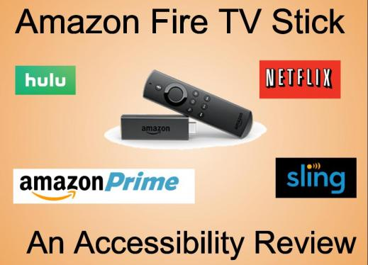 """Image with text, """" Amazon Fire TV Stick An Accessibility Review"""" and the following logos: hulu, amazon Prime, Netflix, and sling"""