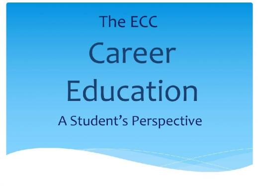 "Graphic of Title: ""The ECC Career Education, A Student's Perspective"""