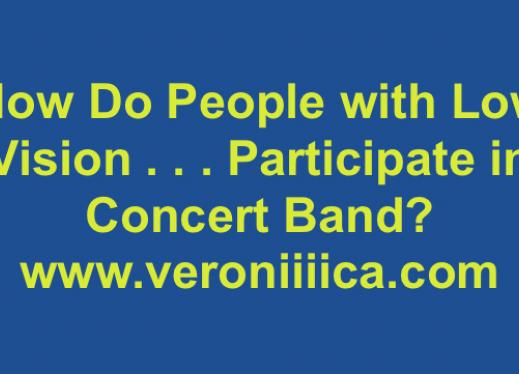 How do people with low vision participate in concert band? www.veroniiiica.com